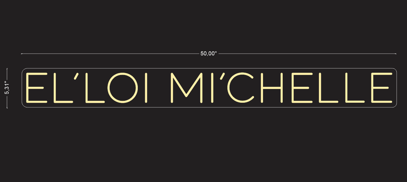 "Custom ""EL'LOI MI'CHELLE"" Neon Sign"