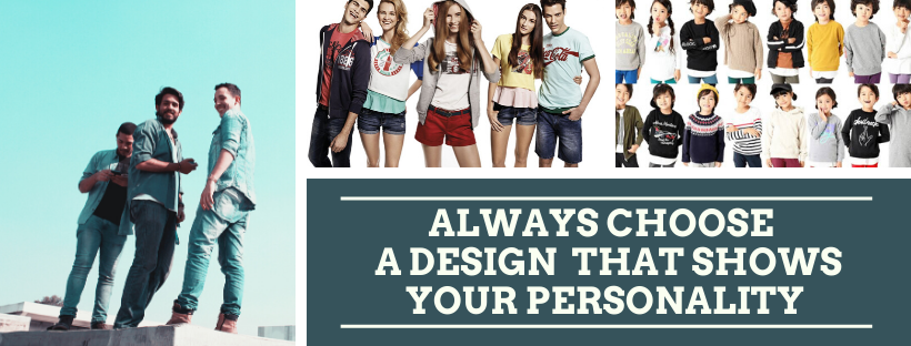 Always choose a design that shows your personality