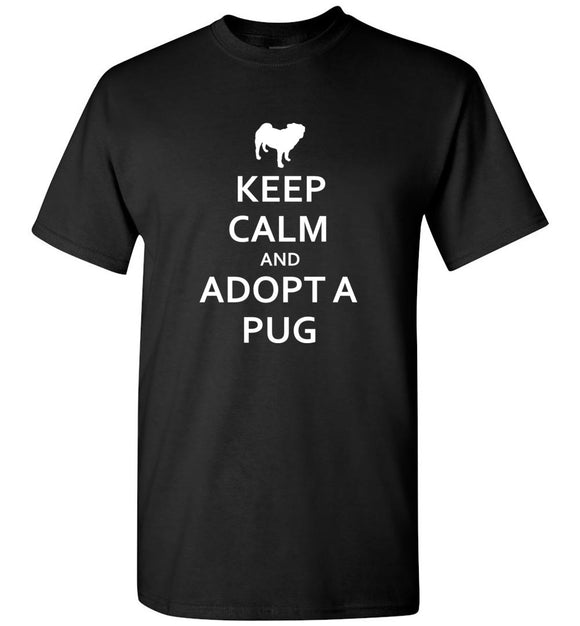 Keep Calm And Adopt A Pug Unisex Adult or Youth Tee Tshirt T-shirt white text