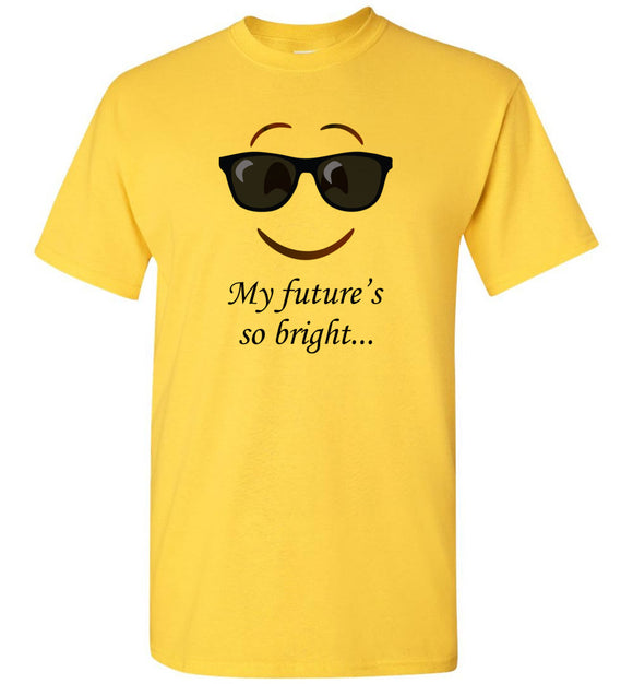 My Future's So Bright... Adult or Youth Tee Shirt T-shirt Tshirt - Order by 12/10 for Christmas