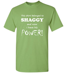 "Shaggy Power Tee t-shirt - ""This shirt belonged to Shaggy and now I have his power!"""