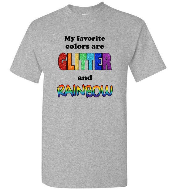 My Favorite Colors Are Glitter And Rainbow Unisex adult or youth tee tshirt t-shirt black text