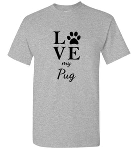 Love my Pug Paw Print Unisex Adult or Youth Tee Tshirt T-shirt black text