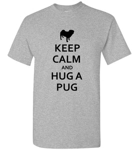 Keep Calm And Hug A Pug Unisex Adult or Youth Tee Tshirt T-shirt black text