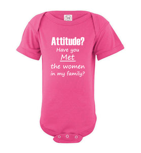 Attitude? Have You Met the Women in my Family? Short Sleeve Baby Bodysuit Romper Jumper - wht