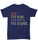 Dad. The Man. The Myth. The Legend. Tee shirt tshirt t-shirt - Father's Day or any day