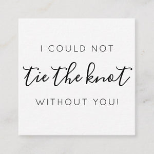 """I could not tie the knot without you"" card + organza bag"