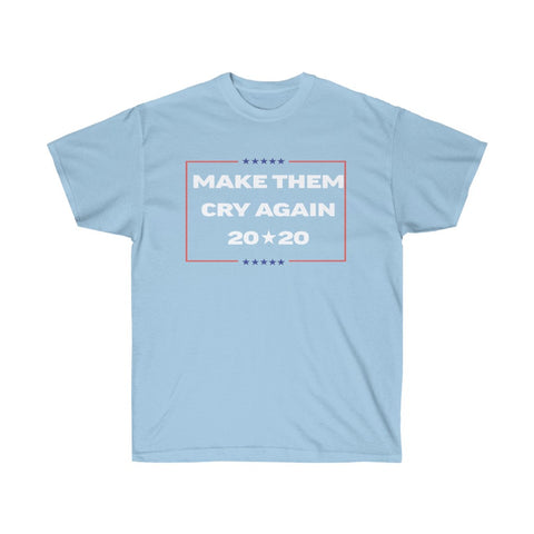 Make Them Cry Again Donald Trump Campaign Slogan Funny Tee