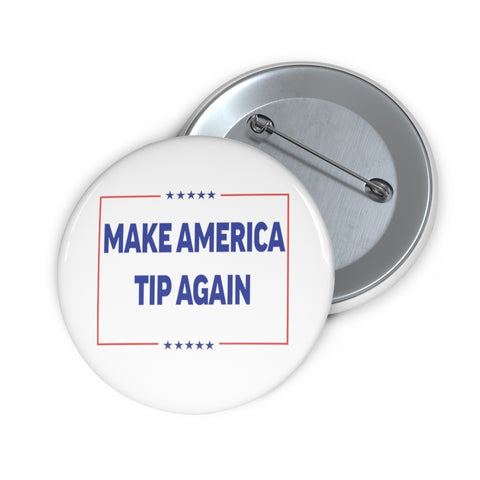 Make America Tip Again Pin Back Button