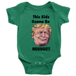 "Trump ""This Kids Gonna Be Huuuge"" Baby Bodysuit"