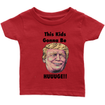 "Trump ""This Kids Gonna Be Huuuge"" Infant Tee"