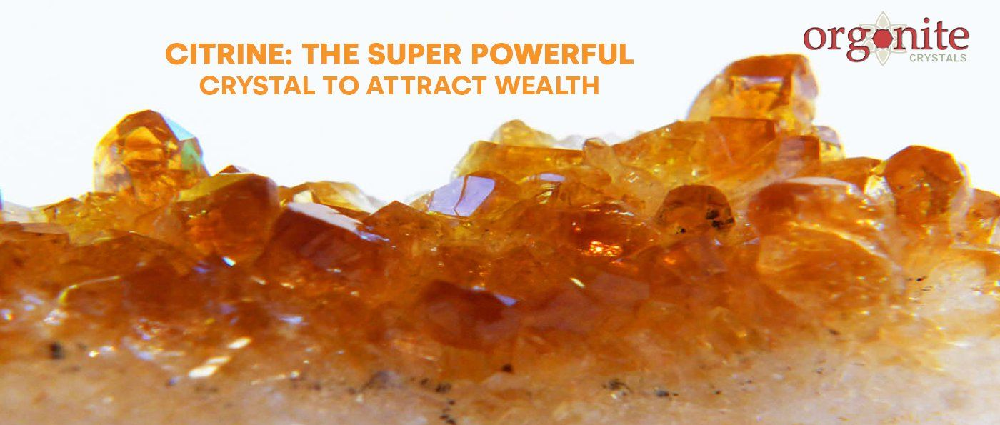 Citrine: The Super Powerful Crystal to attract wealth