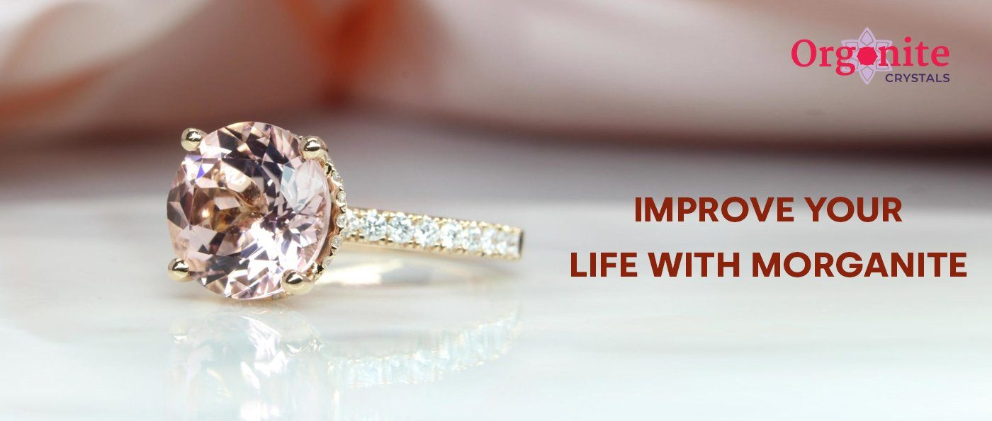 Improve your life with Morganite