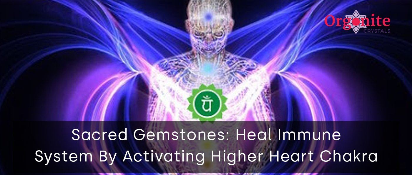 Sacred Gemstones: Heal Immune System By Activating Higher Heart Chakra