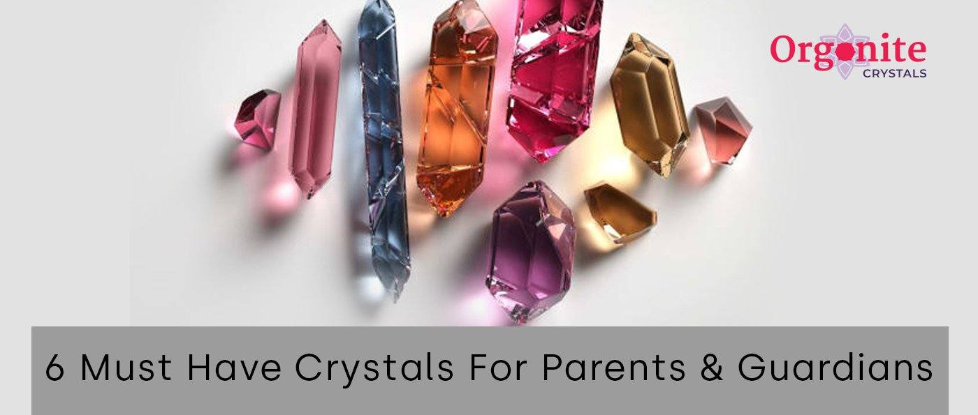 4 Must Have Crystals For Parents & Guardians