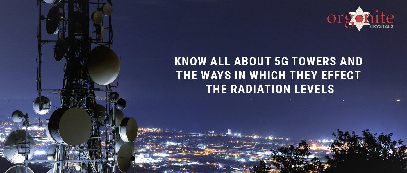 Know All About 5g Towers And The Ways In Which They Effect The Radiation Levels