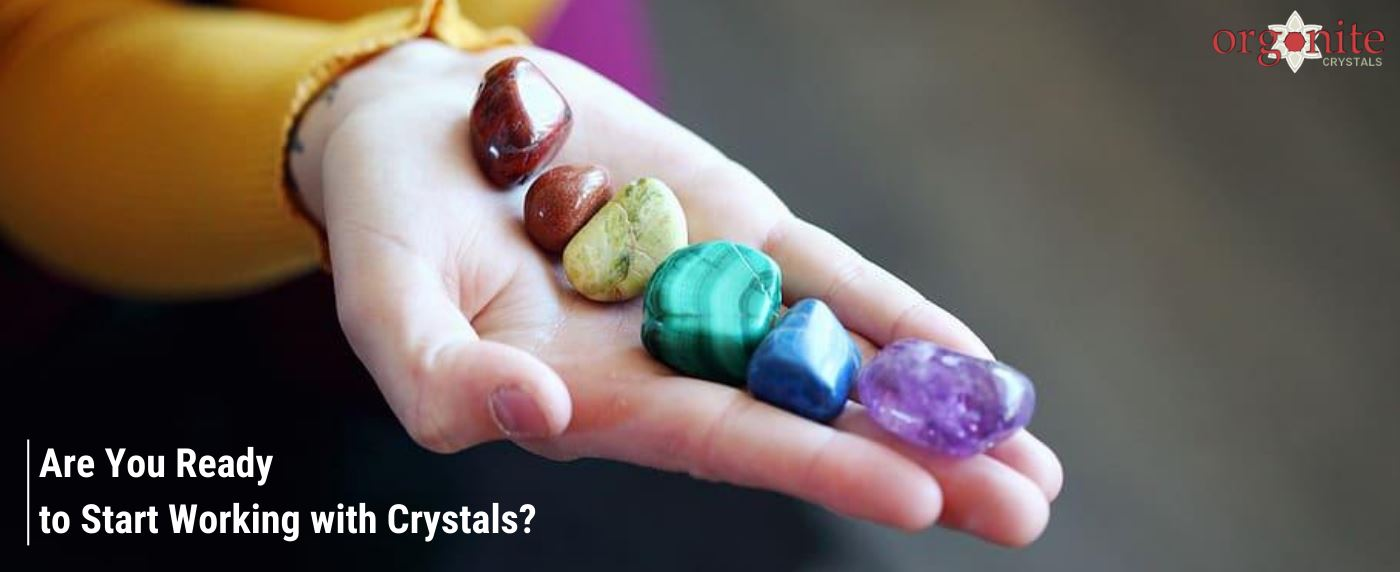 Are you ready to Start Working with Crystals?