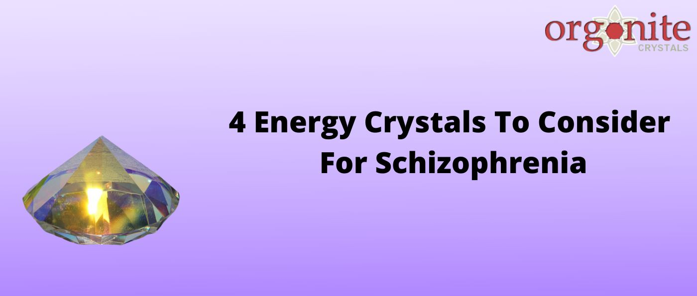 4 Energy Crystals To Consider For Schizophrenia