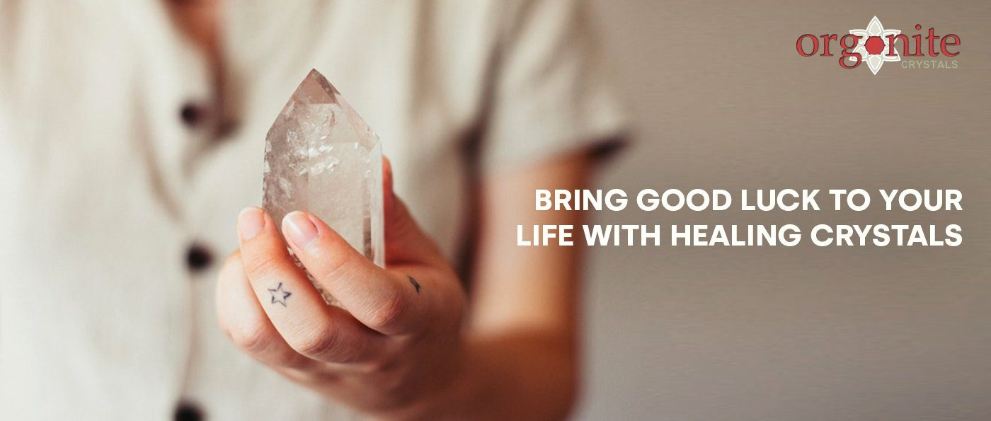 Bring good luck to your life with healing crystals