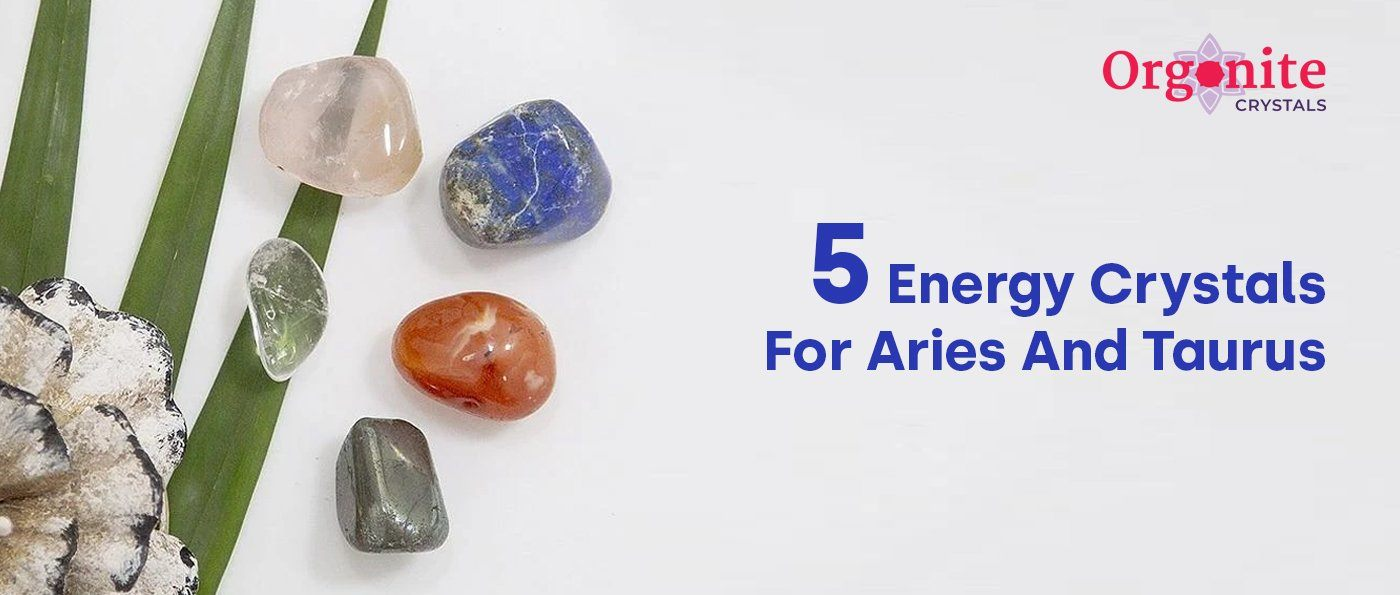 5 Energy Crystals For Aries And Taurus