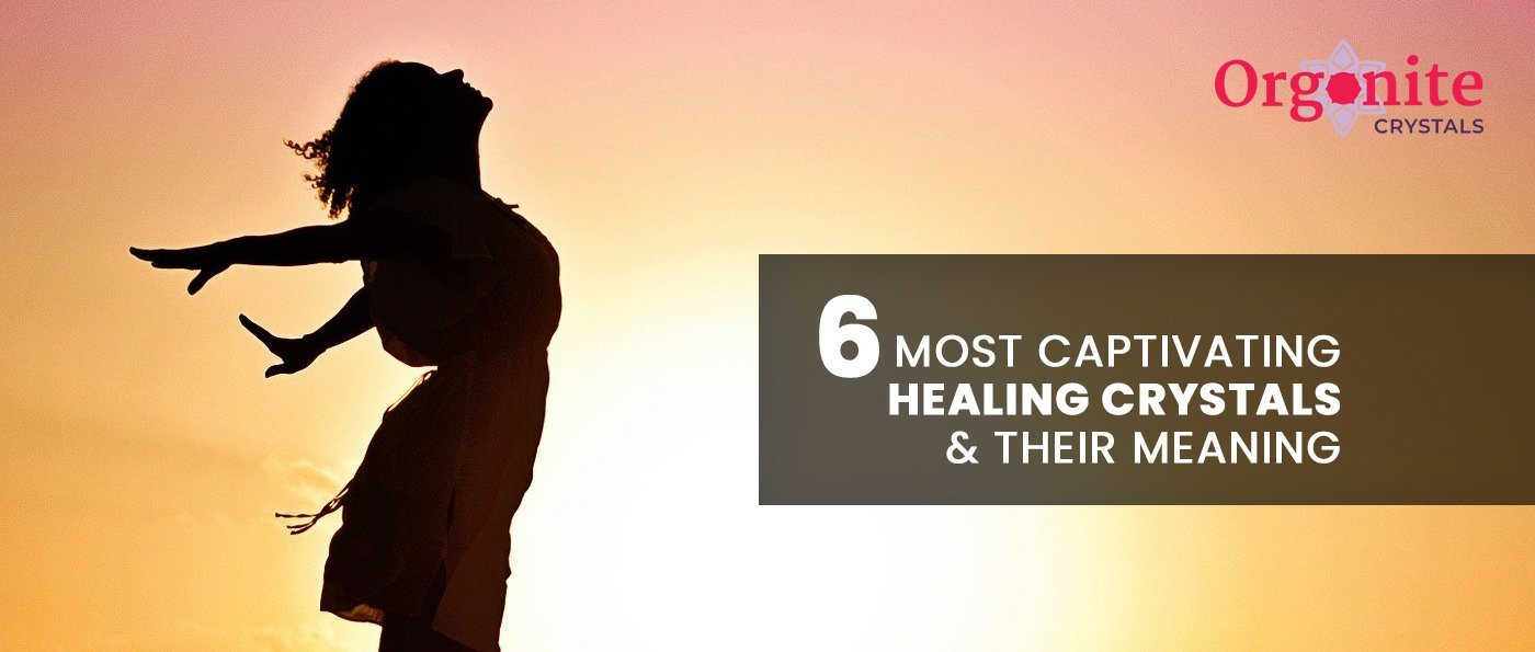 6 Most Captivating healing crystals and their meaning