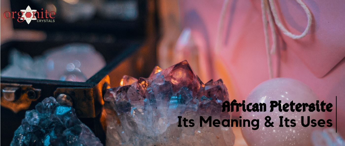 African Pietersite: Its meaning & its uses