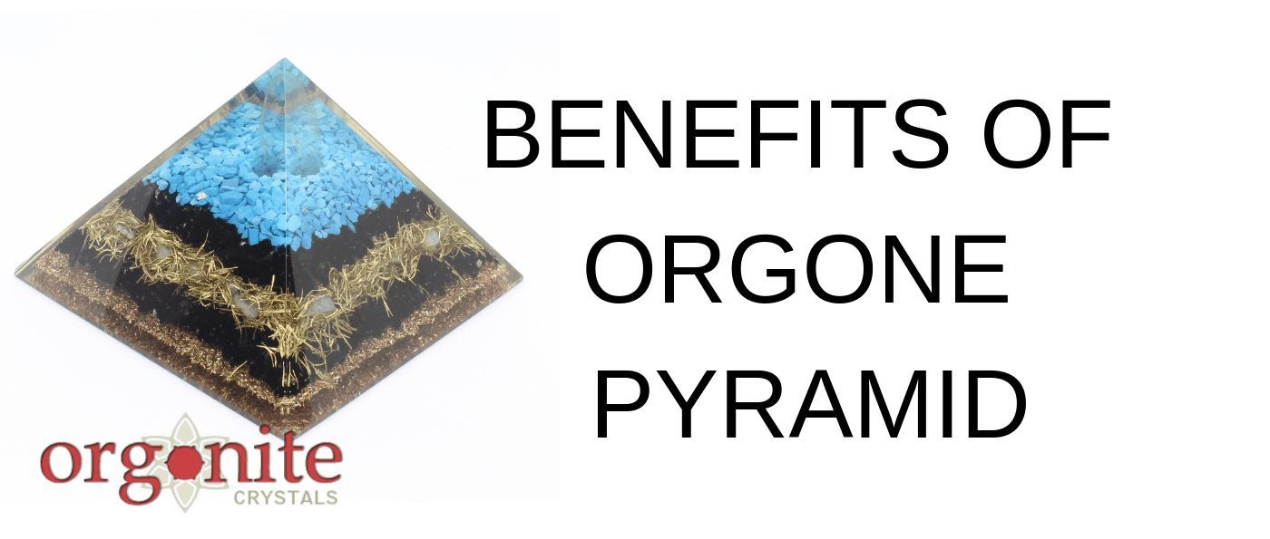 Benefits Of Orgone Pyramid