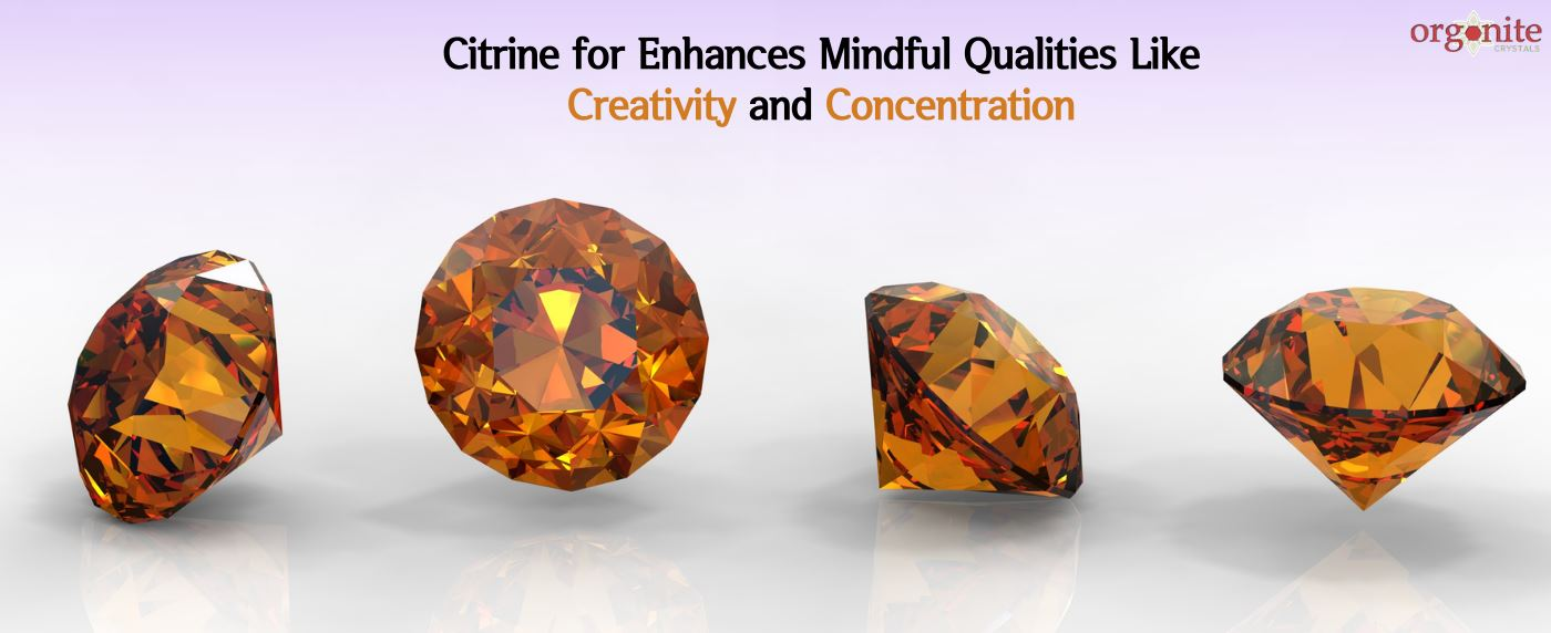 Citrine for Enhances Mindful Qualities, Like Creativity and Concentration