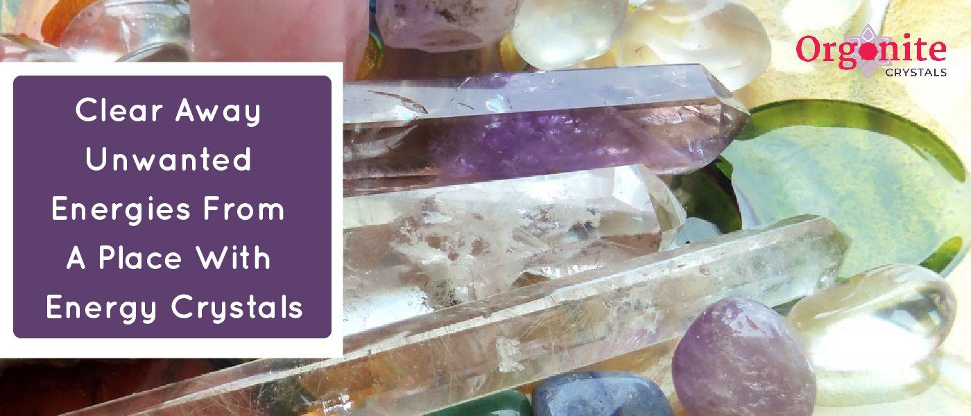 Clear Away Unwanted Energies From A Place With Energy Crystals