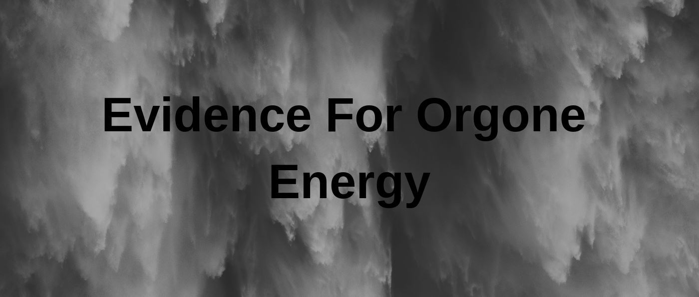 Evidence For Orgone Energy