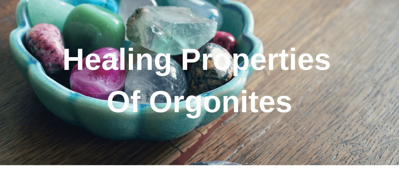 Healing Properties Of Orgonites