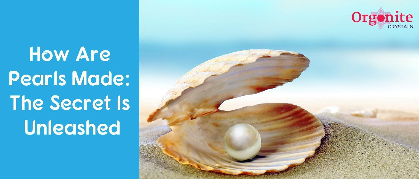 How Are Pearls Made: The Secret Is Unleashed