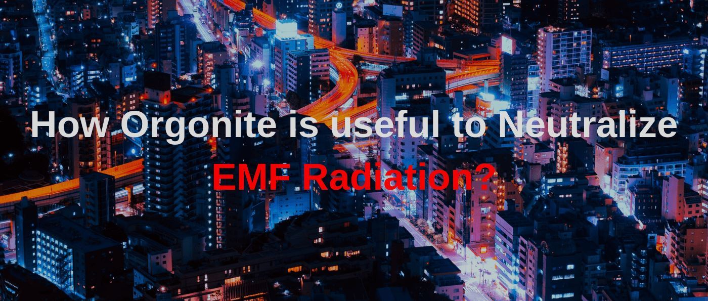 How Orgonite is useful to neutralize EMF Radiation?