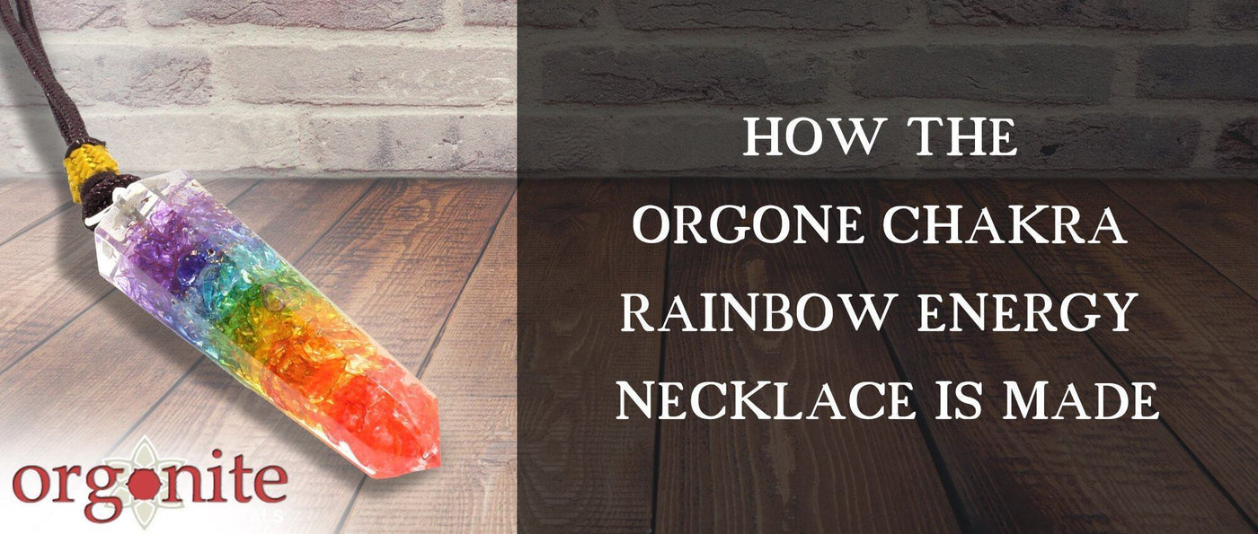 How the Orgone Chakra Rainbow Energy Necklace is Made?