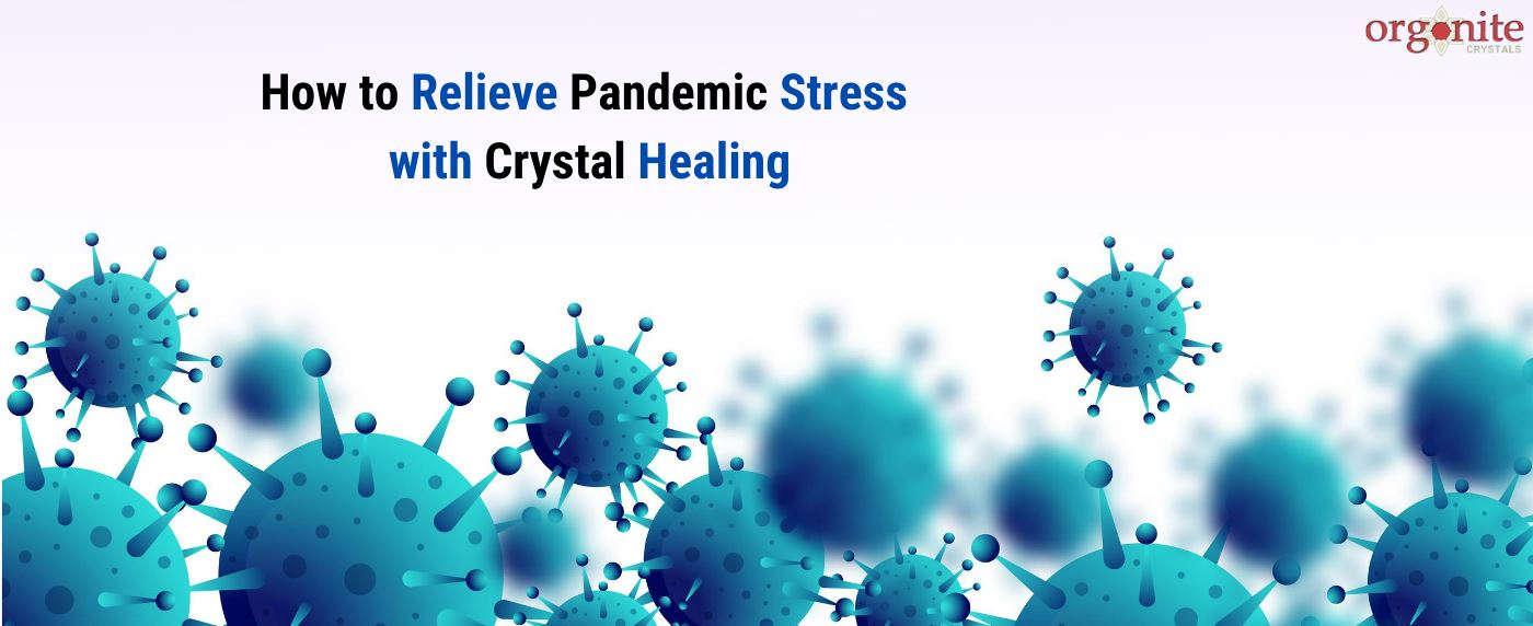 How to Relieve Pandemic Stress with Crystal Healing