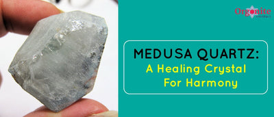 Medusa Quartz: A Healing Crystal For Harmony