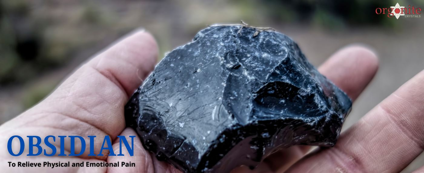 Obsidian to Relieve Physical and Emotional Pain