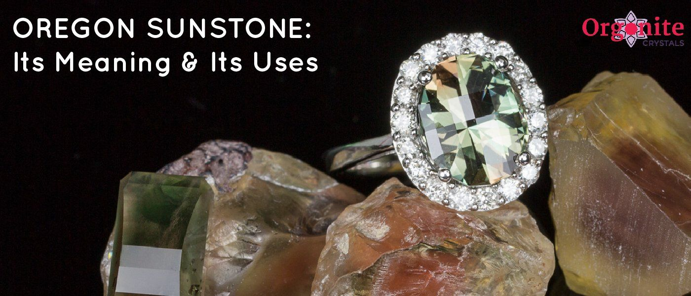 Oregon Sunstone: Its Meaning & Its Uses