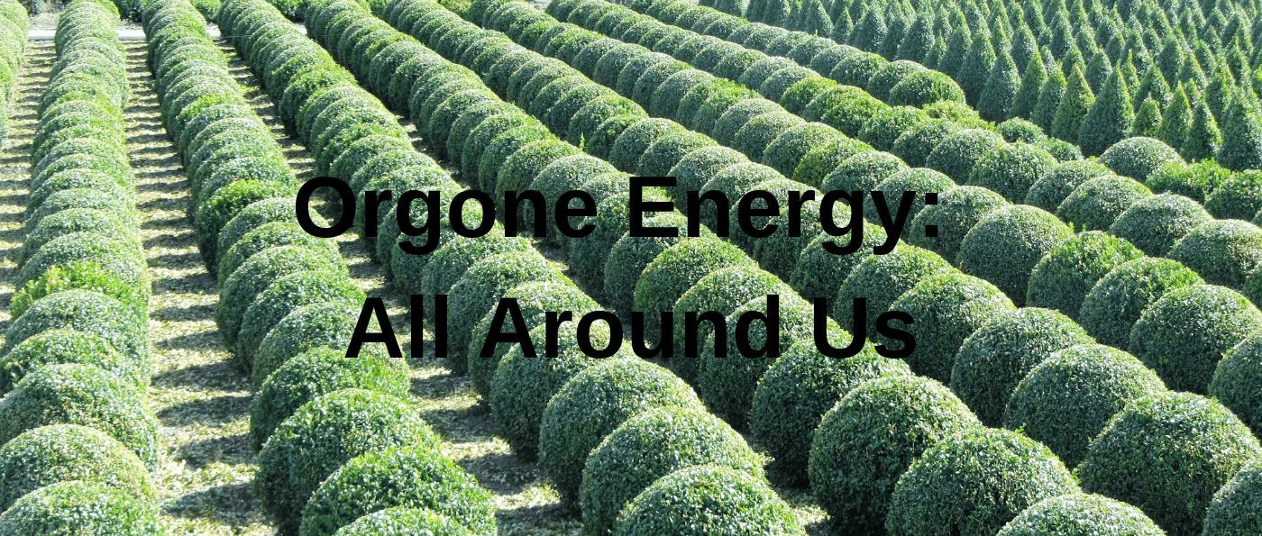 Orgone Energy: All Around Us