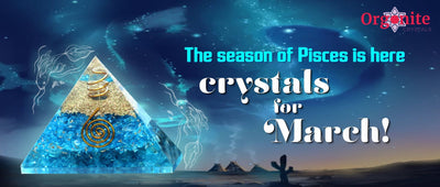 The season of Pisces is here- crystals for March!