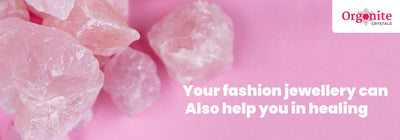 Your fashion jewellery can also help you in healing