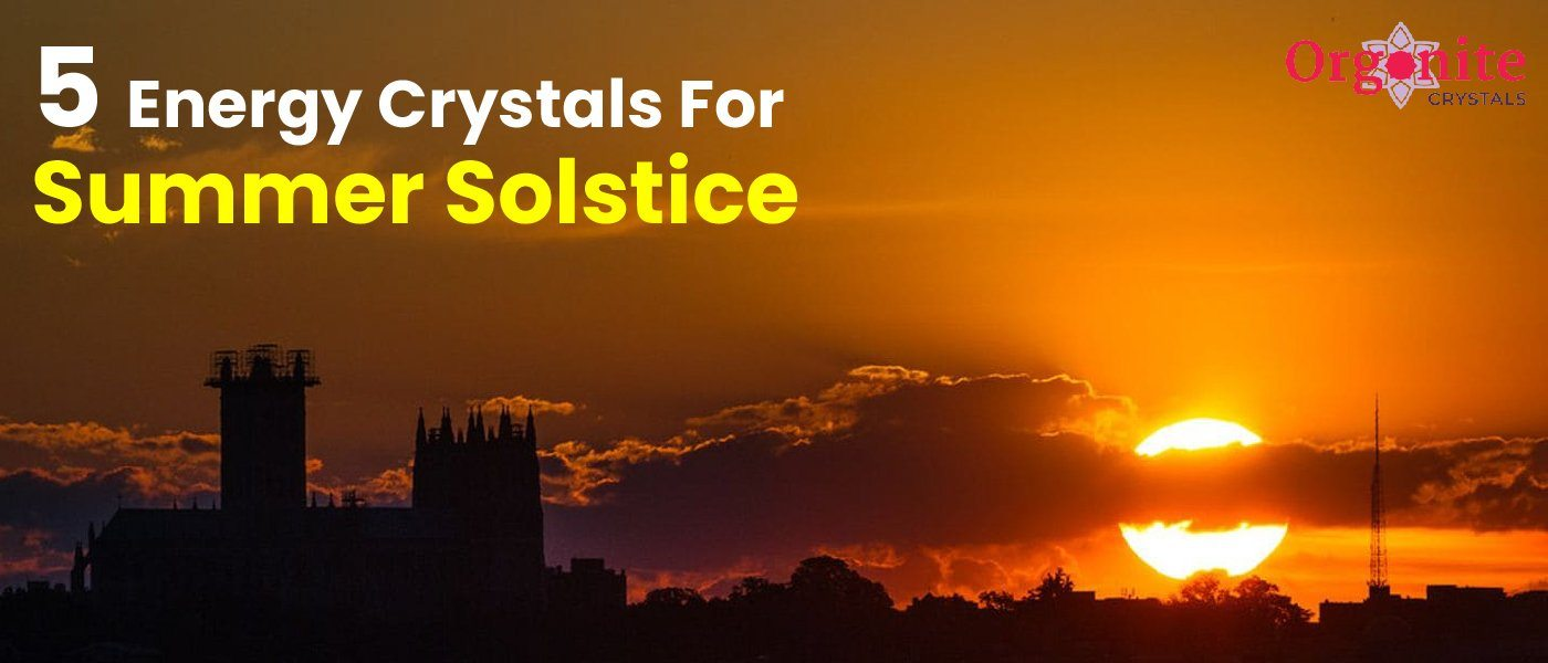 5 Energy Crystals For Summer Solstice