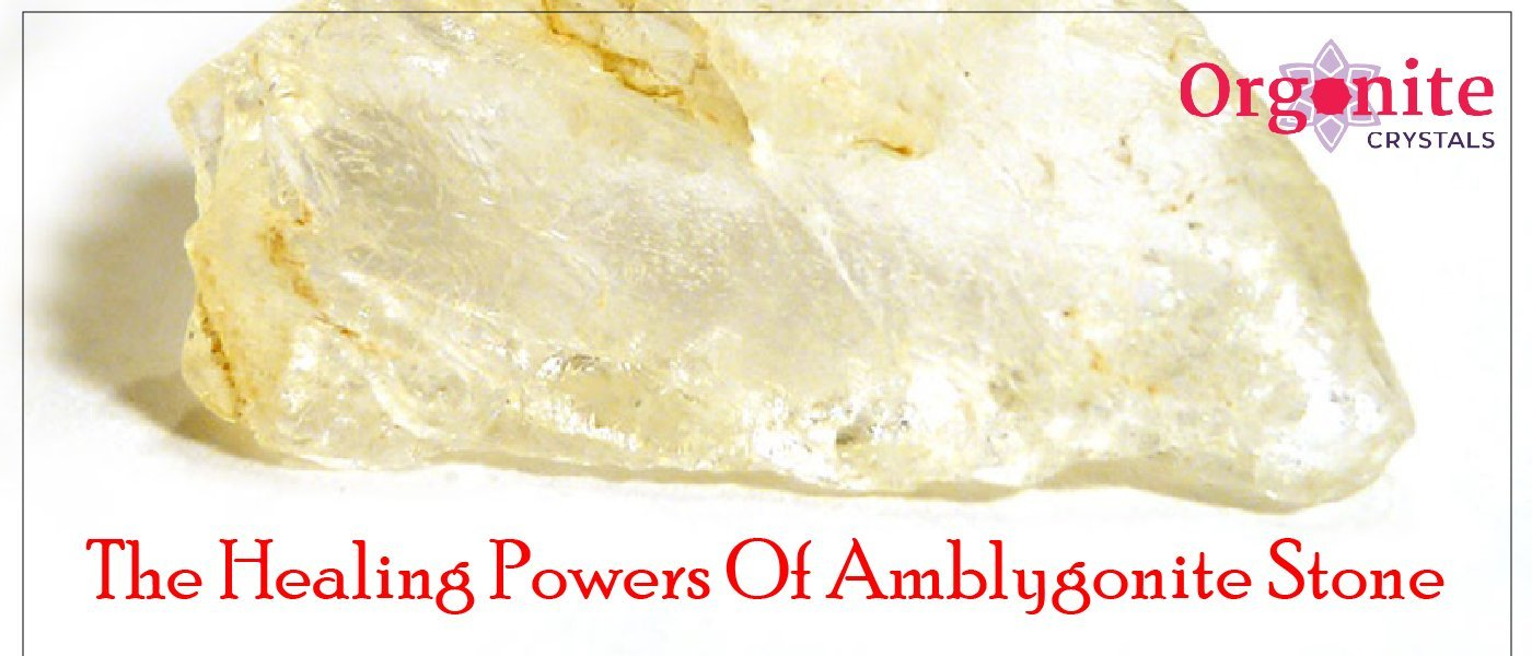 The healing powers of Amblygonite stone
