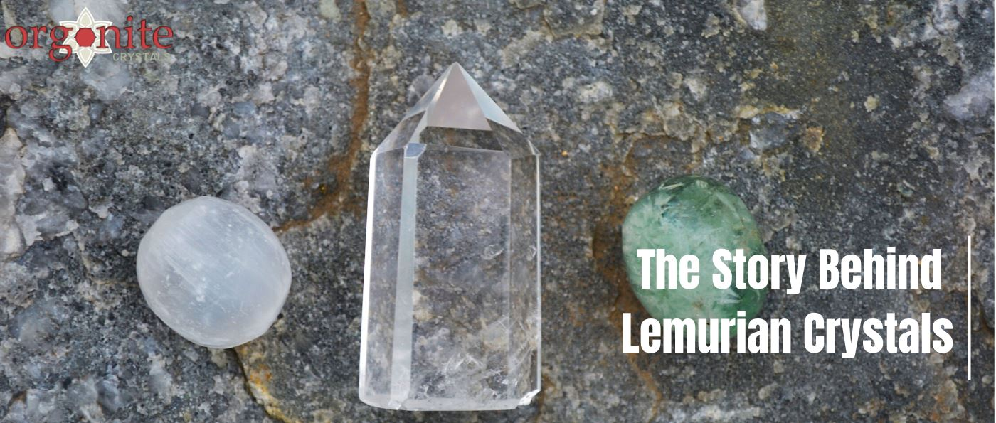 The story behind Lemurian Crystals