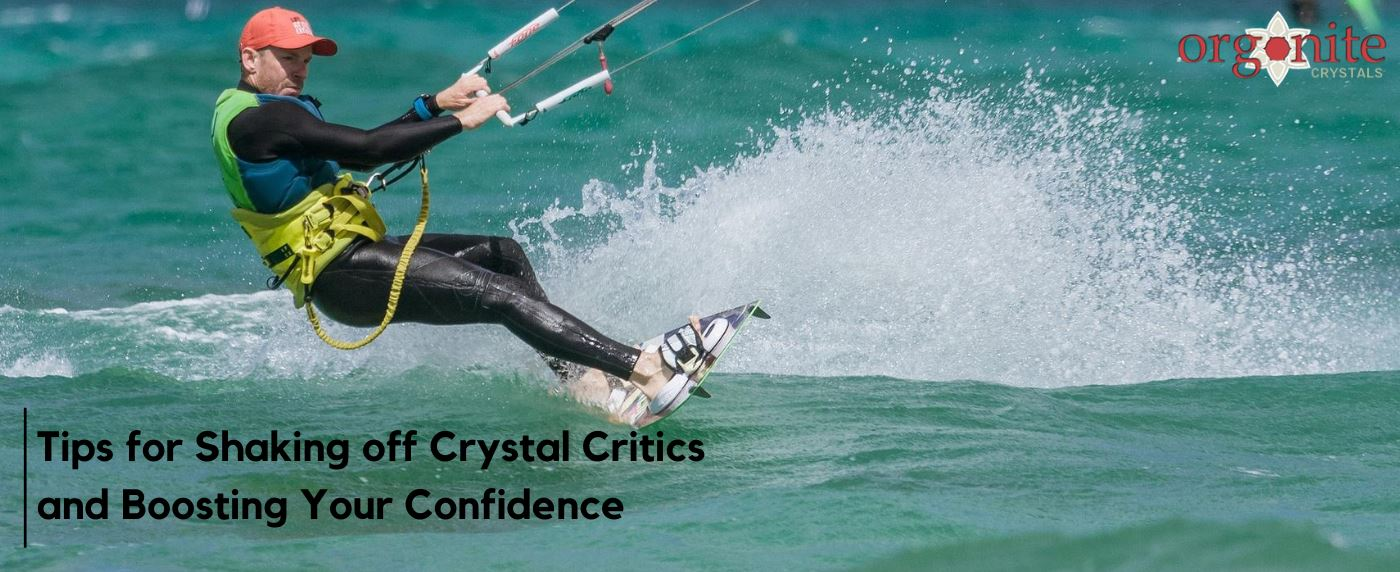 Tips for Shaking off Crystal Critics and Boosting Your Confidence