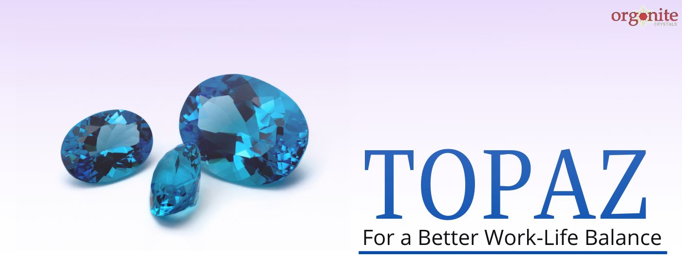 Topaz for a Better Work-Life Balance