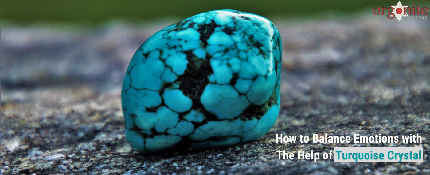 How to Balance Emotions with the Help of Turquoise Crystal