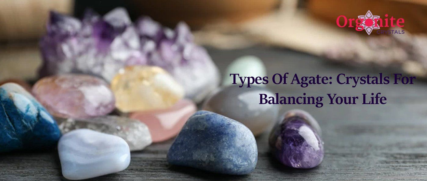 Types Of Agate: Crystals For Balancing Your Life