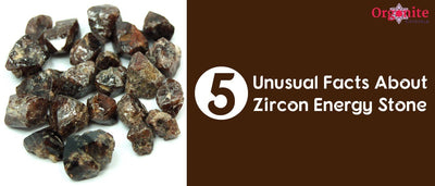 5 Unusual Facts About Zircon Energy Stone