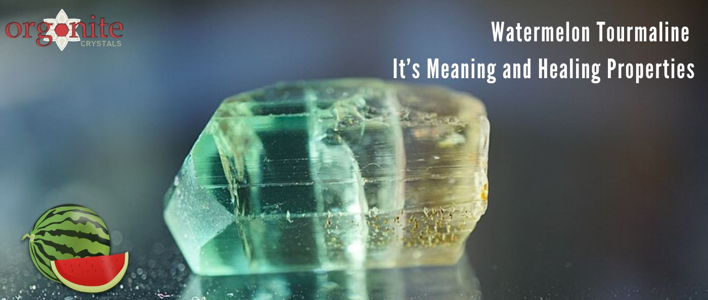 Watermelon Tourmaline: It's meaning and healing properties